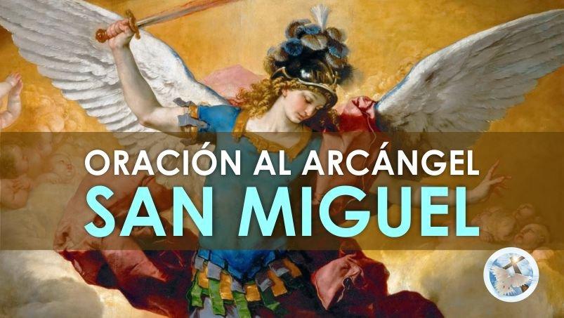 ORACIÓN A SAN MIGUEL ARCÁNGEL PARA SOLICITAR SU AYUDA, DEFENSA Y PROTECCIÓN