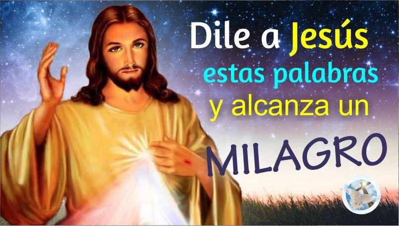 DILE A JESÚS ESTAS PALABRAS Y ALCANZA UN IMPOSIBLE
