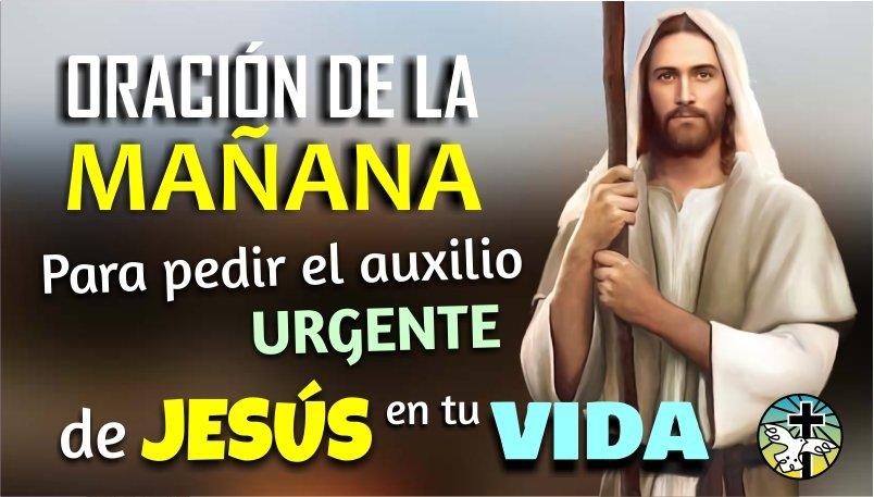 ORACIÓN DE LA MAÑANA PARA PEDIR EL AUXILIO URGENTE DE JESÚS EN TU VIDA Y PARA RESTAURAR TU CORAZÓN