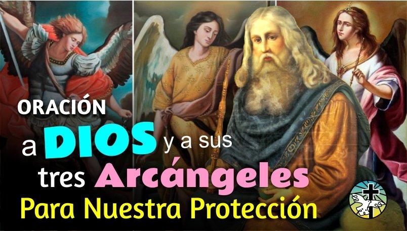ORACIÓN A DIOS Y A SUS TRES PODEROSOS ARCÁNGELES PARA NUESTRA PROTECCIÓN, AUXILIO Y COMPAÑÍA