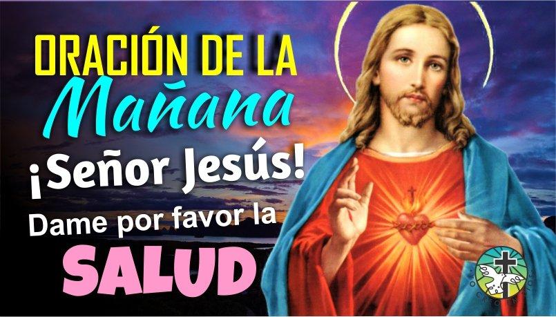 ORACIÓN DE LA MAÑANA ¡SEÑOR JESÚS DAME POR FAVOR LA SALUD!