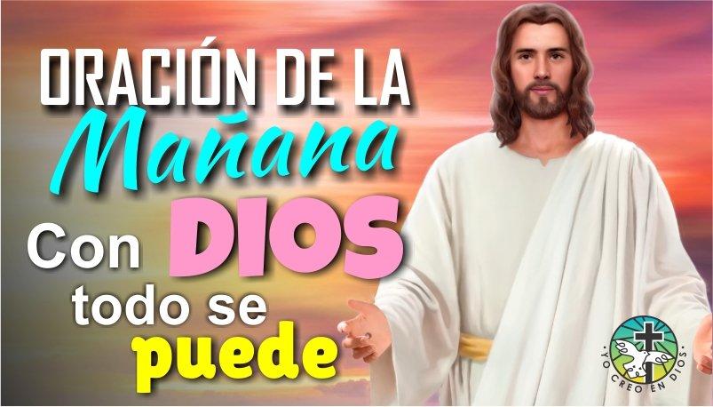 ORACION DE LA MAÑANA, PARA CONFIAR EN DIOS QUE TODO LO PUEDE