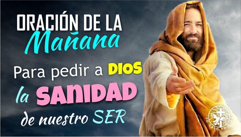 ORACIÓN DE LA MAÑANA PARA PEDIR A DIOS LA SANIDAD DE NUESTRO SER