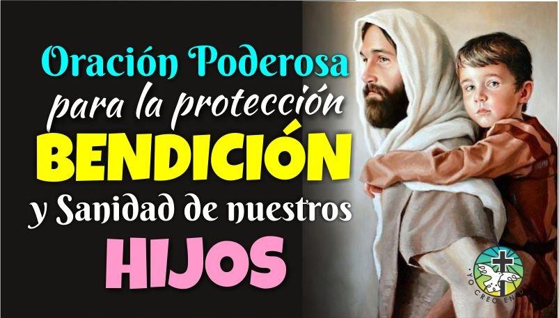 ORACIÓN PODEROSA PARA LA PROTECCIÓN, BENDICIÓN Y SANIDAD DE NUESTROS HIJOS