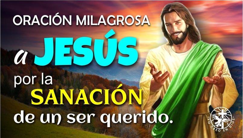 ORACIÓN MILAGROSA A JESÚS POR LA SANACIÓN DE UN SER QUERIDO