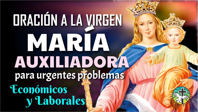 ORACIÓN A MARÍA AUXILIADORA, PARA URGENTES PROBLEMAS ECONÓMICOS Y LABORALES