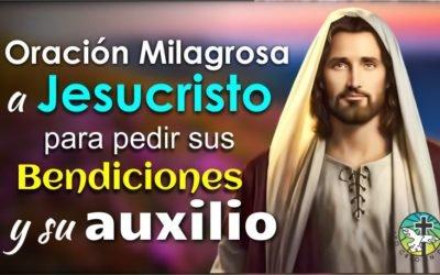 ORACIÓN MILAGROSA A JESUCRISTO, PARA PEDIR SUS BENDICIONES Y AYUDA EN LOS MOMENTOS DE INCERTIDUMBRE Y ANGUSTIA