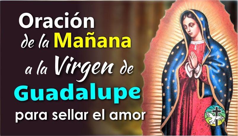 ORACIÓN DE LA MAÑANA A LA VIRGEN DE GUADALUPE PARA SELLAR EL AMOR DE PAREJA