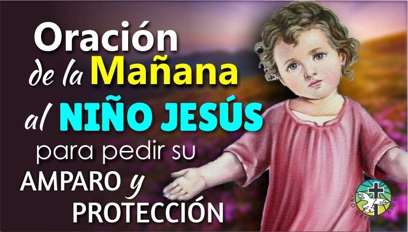 ORACIÓN DE LA MAÑANA AL NIÑO JESÚS PARA PEDIR SU AMPARO Y PROTECCIÓN