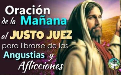 ORACIÓN DE LA MAÑANA AL JUSTO JUEZ PARA LIBRARSE DE LAS ANGUSTIAS Y AFLICCIONES DE LA VIDA