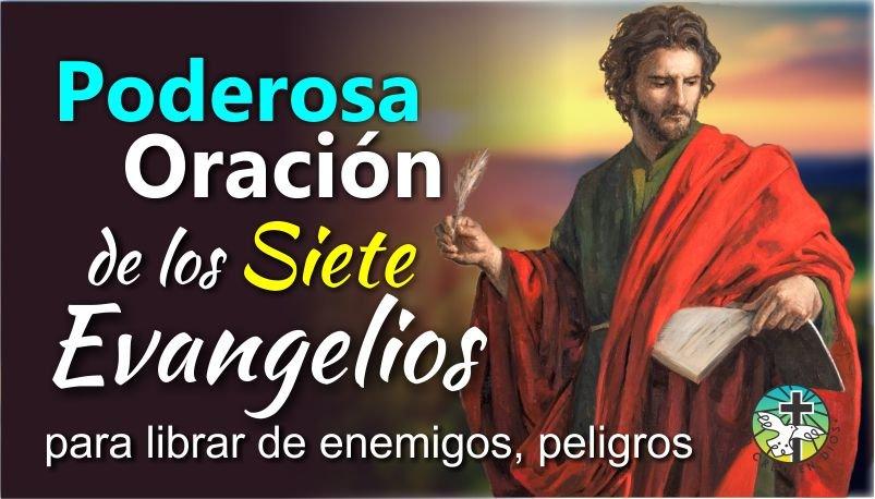 PODEROSA ORACIÓN DE LOS 7 EVANGELIOS, PARA LIBRAR DE ENEMIGOS, PELIGROS, DAÑOS, PRISIONES, MALDADES