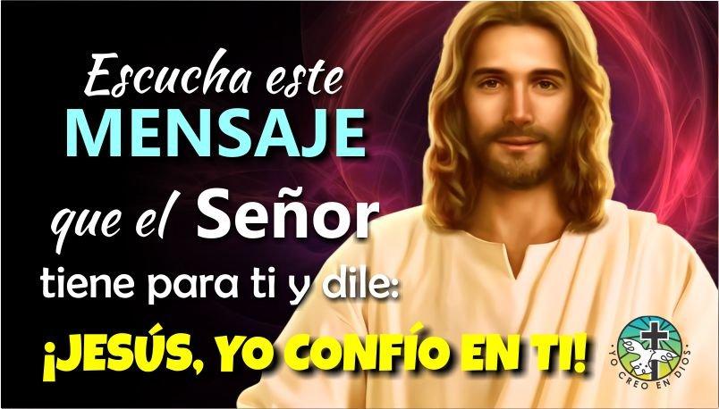 ESCUCHA ESTE MENSAJE QUE EL SEÑOR TIENE PARA TI Y DILE ¡JESÚS, YO CONFÍO EN TI!