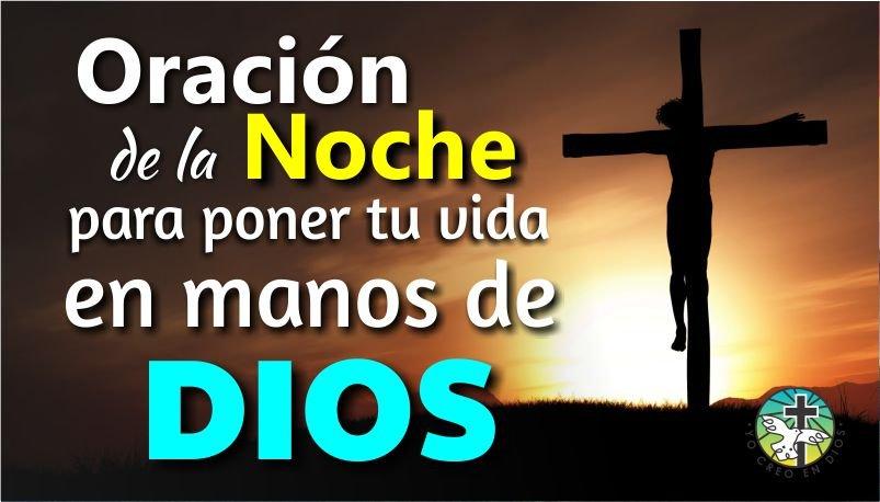 ORACIÓN DE LA NOCHE PARA PONER TU VIDA EN MANOS DE DIOS Y CONSEGUIR UN MILAGRO URGENTE