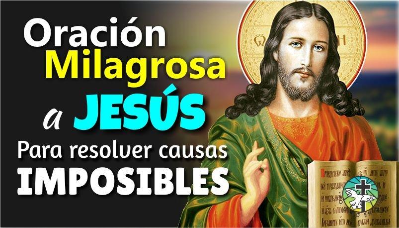 ORACIÓN MILAGROSA A JESÚS PARA RESOLVER CAUSAS IMPOSIBLES Y OBTENER EL FAVOR DEL SEÑOR