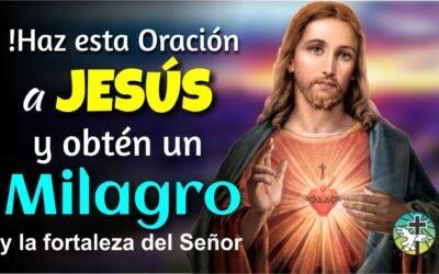¡HAZ ESTA ORACIÓN A JESÚS, OBTÉN UN MILAGRO Y RECIBE LA FORTALEZA DEL SEÑOR!