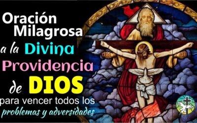 ORACIÓN MILAGROSA A LA DIVINA PROVIDENCIA DE DIOS PARA VENCER TODAS LOS PROBLEMAS Y ADVERSIDADES
