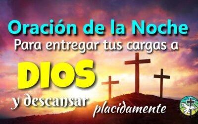 ORACIÓN DE LA NOCHE PARA ENTREGAR TUS CARGAS A DIOS Y DESCANSAR PLACIDAMENTE