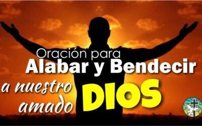 ORACIÓN PARA ALABAR Y BENDECIR A NUESTRO AMADO DIOS